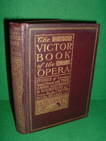 Image for The Victor Book of the Opera: Stories of Seventy Grand Operas with Three Hundred Illustrations & Descriptions of Seven Hundred Victor Opera Records.