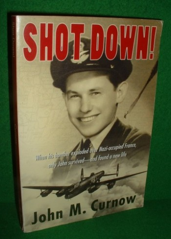 Image for SHOT DOWN ! When his bomber exploded over Nazi-occupied France , only John survived & found a new Life SIGNED COPY