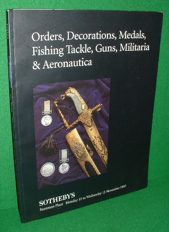 Image for ORDERS , DECORATIONS , MEDALS , FISHING TACKLE , GUNS , MILITARIA & AERONAUTICA Sothby's Catalogue 1997
