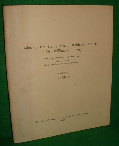 Image for INDEX TO THE HENRY CRABB ROBINSON LETTERS IN DR. WILLIAMS'S LIBRARY Being a supplement to the index in Edith Morley's Henry Crabb Robinson on books and their writers