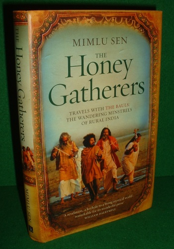 Image for THE HONEY GATHERERS TRAVELS WITH THE BAULS:THE WANDERING MINSTRELS OF RURAL INDIA