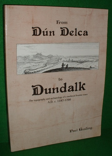 Image for FROM DUN DELCA TO DUNDALK The Topography and Archaeology of a Medieval Frontier Town A.D. c. 1187-1700 [ Ireland ]