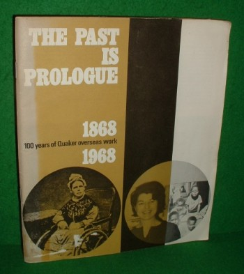 Image for THE PAST IS PROLOGUE 100 Years of Quaker Overseas Work 1868 - 1968