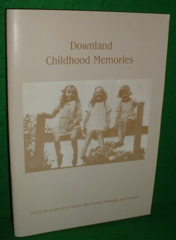 Image for DOWNLAND CHILDHOOD MEMORIES Told by the people of Up Marden, West Marden, Watergate and Compton