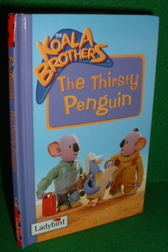 THE THIRSTY PENGUIN The Koala Brothers LADYBIRD BOOK