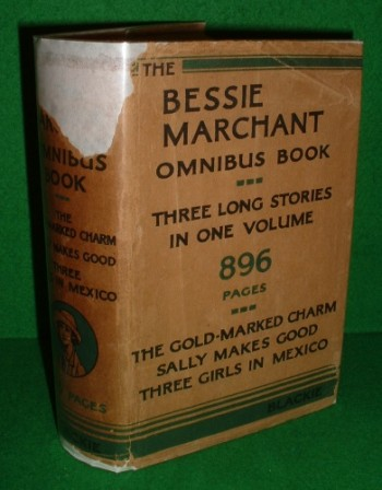 Image for THE BESSIE MARCHANT OMNIBUS BOOK The Gold-Marked Charm , Sally Makes Good , Three Girls in Mexico ,
