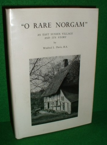 "Image for "" O RARE NORGAM "" An East Sussex Village and its Story [ present day Northiam ]"