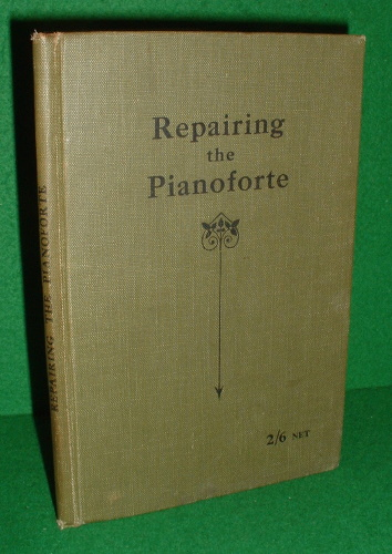 Image for REPAIRING THE PIANOFORTE With Chapters on Regulating, Toning, Polishing, Case Repairing etc