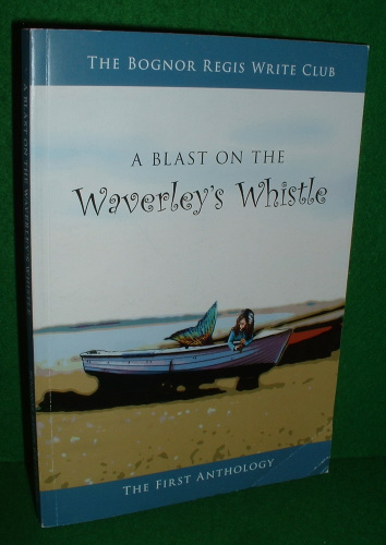 Image for A BLAST ON THE WAVERLEY'S WHISTLE Bognor Regis Write Club [ Fisrt in Series ]