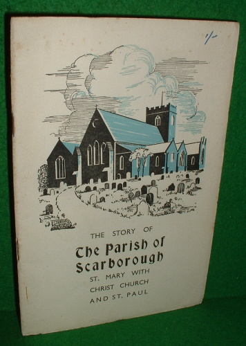 Image for THE CHURCHES OF ST. MARY'S PARISH SCARBOROUGH  Title to the Title-page  [ The Story of The Parish  of Scarborough St Mary with Christ Church and St Paul , Title to cover ]
