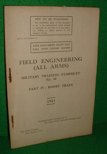 Image for FIELD ENGINEERING (ALL ARMS) MILITARY TRAINING PAMPHLET No 30 PART IV : BOOBY TRAPS 1941