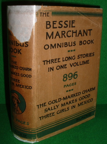 Image for BESSIE MARCHANT OMNIBUS BOOK the Gold-Marked Charm, Sally Makes Good, Three Girls in Mexico