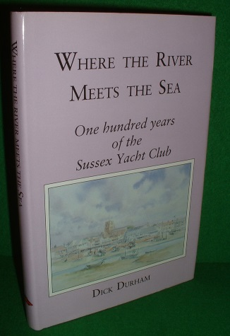 Image for WHERE THE RIVER MEETS THE SEA One Hundred Years of the Sussex Yacht Club [ Shoreham ]