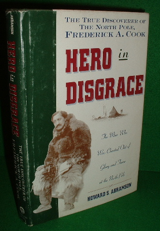 Image for HERO IN DISGRACE The Life of the Arctic Explorer Dr. Frederick A Cook , The True Dicoverer of The North Pole
