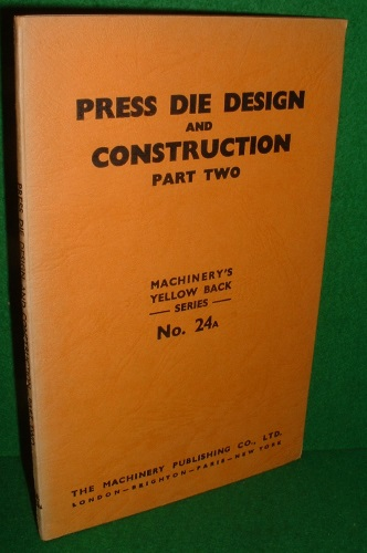 Image for PRESS DIE DESIGN AND CONSTRUCTION PART TWO NO 24a MACHINERY'S YELLOW BACK SERIES