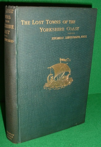 Image for THE LOST TOWNS OF THE YORKSHIRE COAST and Other Chapters Bearing Upon The GEOGRAPHY of the DISTRICT